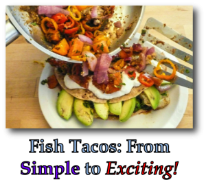 Fish Tacos From Simple to Exciting