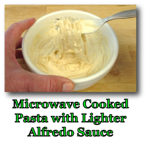 Microwave Cooked Pasta with Lighter Alfredo Sauce