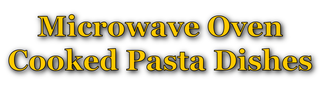 Microwave Oven Cooked Pasta Dishes