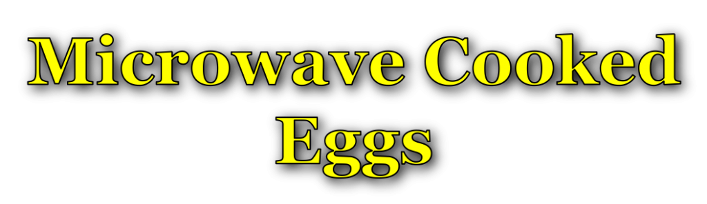 Microwave Cooked Eggs