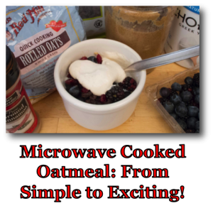 Microwave Cooked Oatmeal From Simple to Exciting