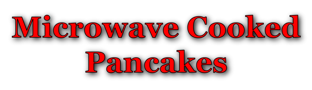 Microwave Cooked Pancakes