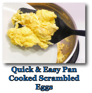 Quick and Easy Pan Cooked Scrambled Eggs