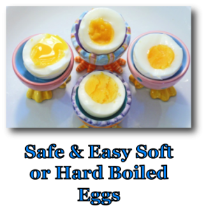Safe and Easy Soft of Hard Boiled Eggs