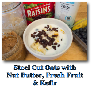 Steel Cut Oats with Nut Butter, Fresh Fruit & Kefir