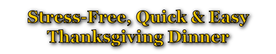 Stress-Free Q&E Thanksgiving Dinner page