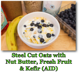 Steel Cut Oats with Nut Butter, Fresh Fruit & Kefir (AID)